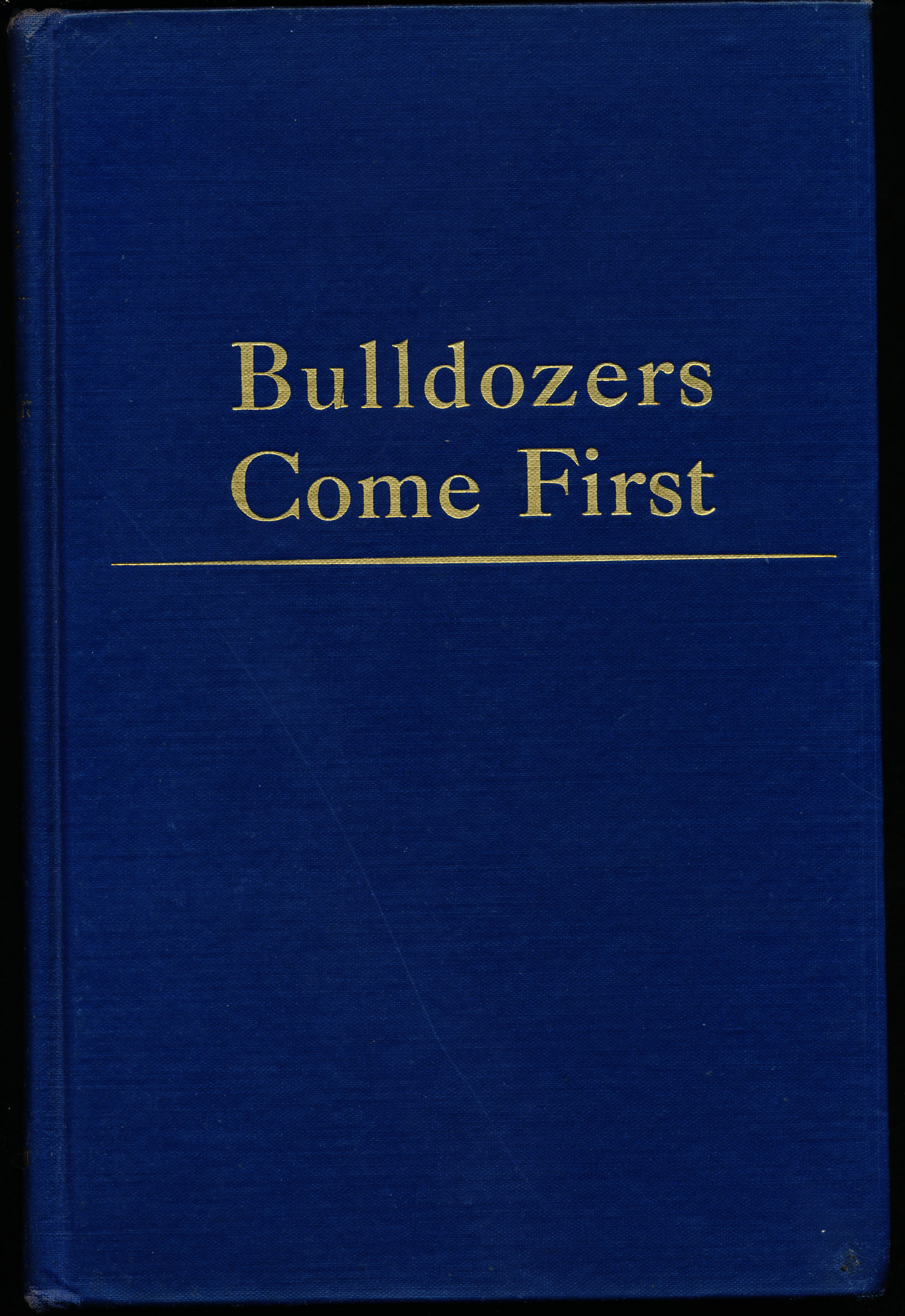 Image for BULLDOZERS COME FIRST. The Story of U.S. War Construction in Foreign Lands.