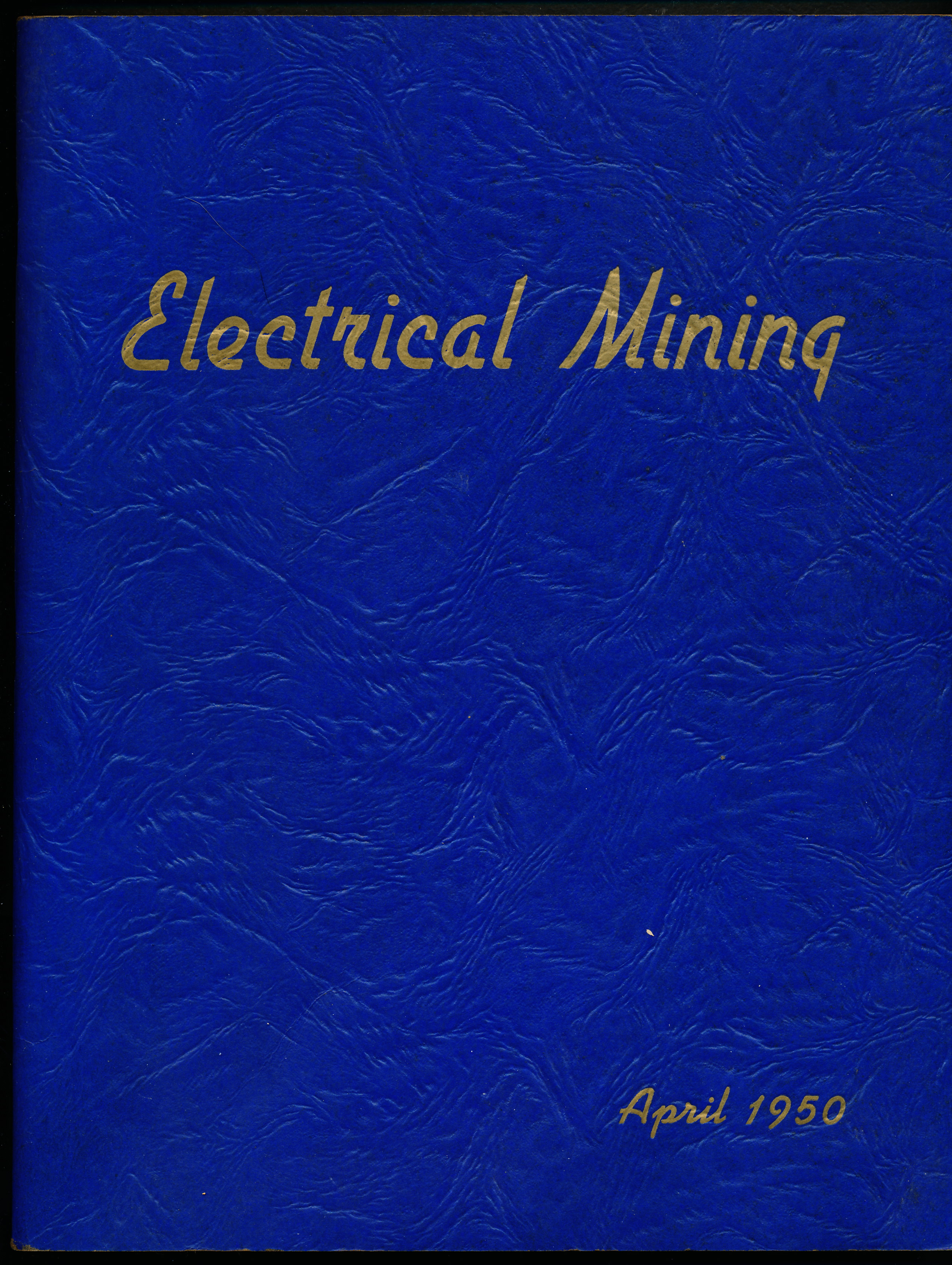 Image for ELECTRICAL MINING. April 1950, Volume 47, Number 4. Half A Century Underground